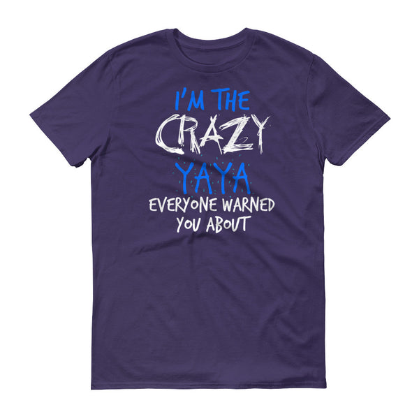 I'm the Crazy Yaya Everyone Warned You about T-Shirt