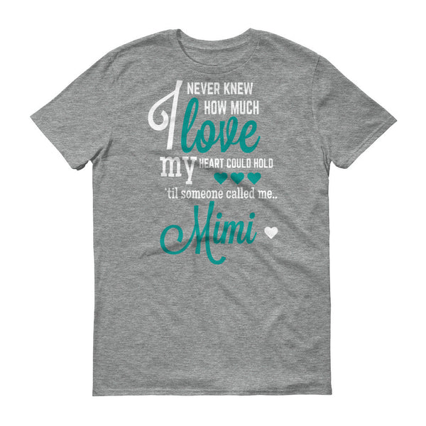 I Never Knew How Much Love My Heart Could Hold 'til Someone Called me Mimi T-Shirt