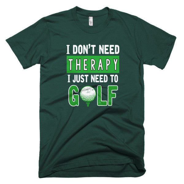 I Don't Need Therapy I Just Need to Golf Funny T-Shirt