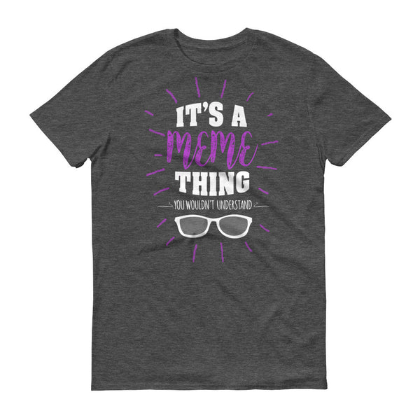 It's a Meme Thing You Wouldn't Understand T-Shirt