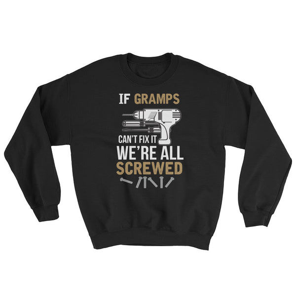 If Gramps Can't Fix it We're All Screwed Sweatshirt