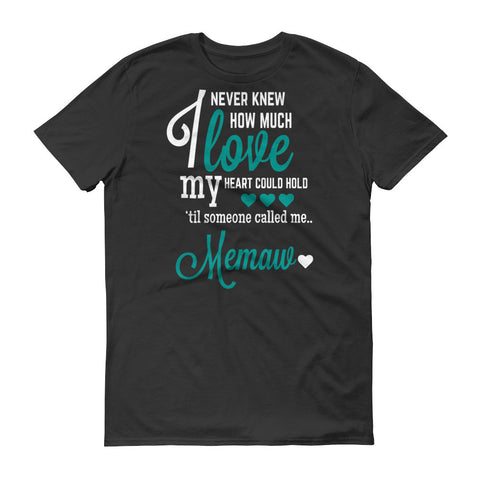 I Never Knew How Much Love My Heart Could Hold 'til Someone Called me Memaw T-Shirt