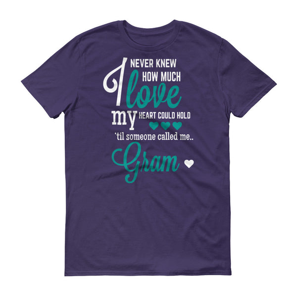 I Never Knew How Much Love My Heart Could Hold 'til Someone Called me Gram T-Shirt