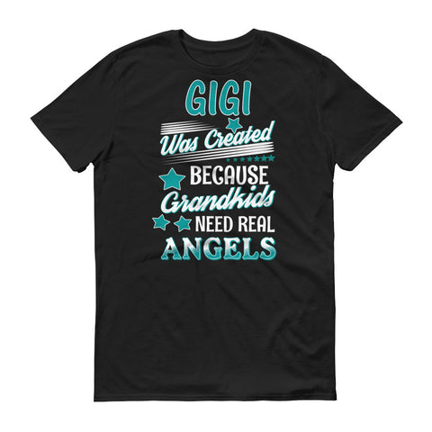 Gigi Was Created Because Grandkids Need Real Angels T-Shirt