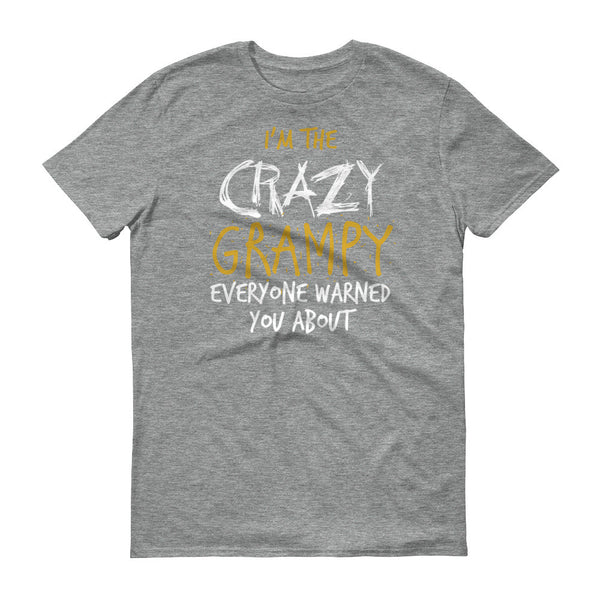 I'm the Crazy Grampy Everyone Warned you About T-Shirt