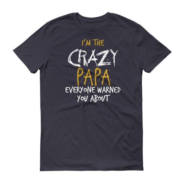 I'm the Crazy Papa Everyone Warned you About T-Shirt