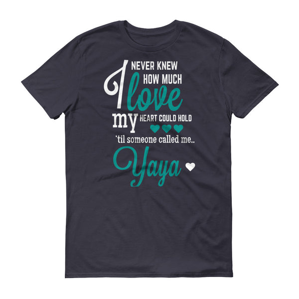 I Never Knew How Much Love My Heart Could Hold 'til Someone Called me Yaya T-Shirt