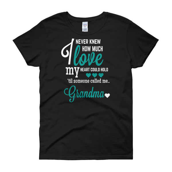 I Never Knew How Much Love My Heart Could Hold 'Til Someone Called me Grandma Women's Fit T-Shirt