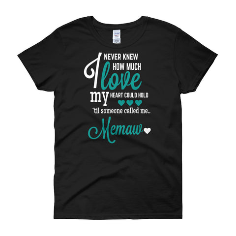 I Never Knew How Much Love My Heart Could Hold 'Til Someone Called me Memaw Women's Fit T-Shirt