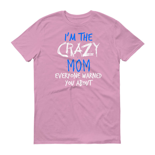 I'm the Crazy Mom Everyone Warned You about