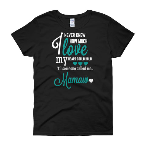 I Never Knew How Much Love My Heart Could Hold 'Til Someone Called me Mamaw Women's Fit T-Shirt