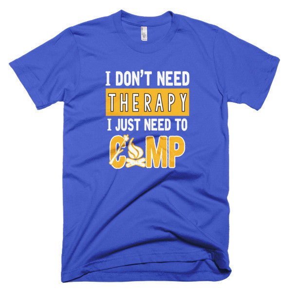 I Don't Need Therapy I Just Need to Camp Funny T-Shirt