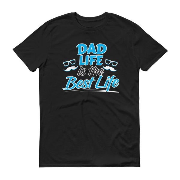A Dad's Life is the Best Life T-Shirt