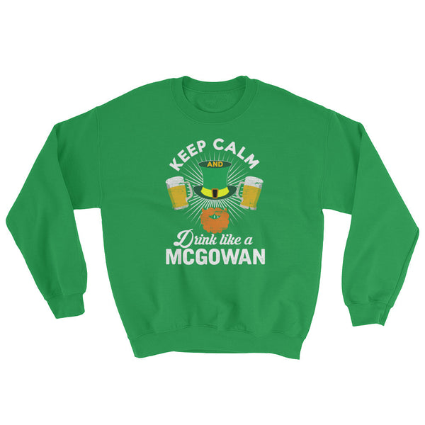 Keep Calm Drink Like A McGowan Sweatshirt