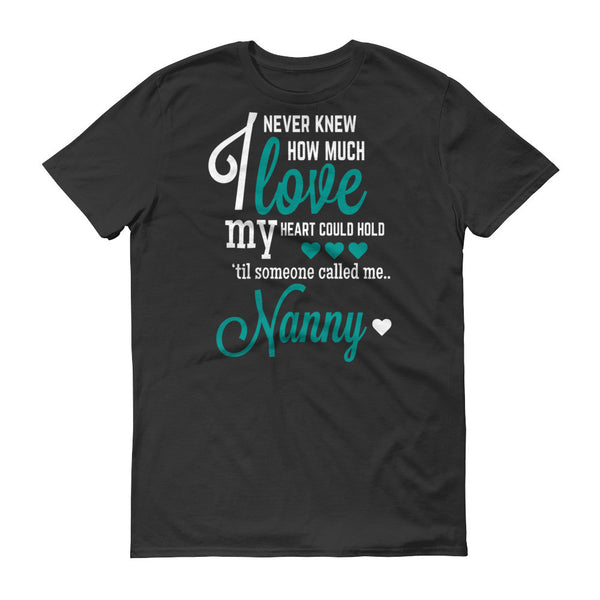 I Never Knew How Much Love My Heart Could Hold 'til Someone Called me Nanny T-Shirt