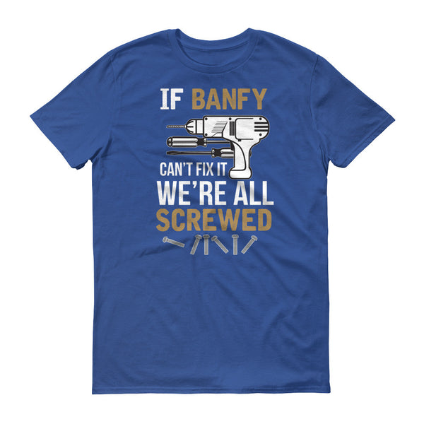 If Banfy Can't Fix it We're All Screwed T-Shirt