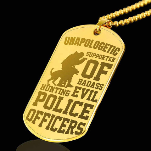 18k Gold Plated Unapologetic Supporter of Badass Evil Hunting Police Officers - Engraved Dog Tag Necklace