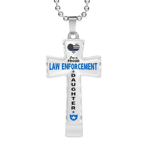 I'm a Proud Law Enforcement - Police Daughter Cross