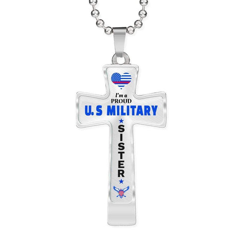I'm a Proud U.S Military - Military Sister Cross