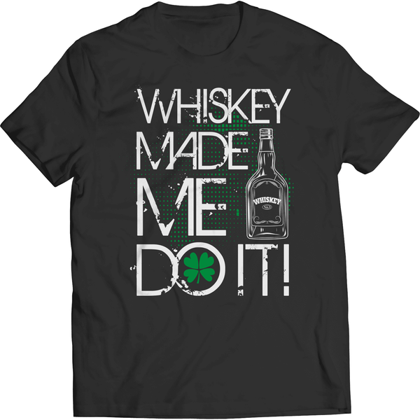St. Patricks Day 2018 – WHISKEY MADE ME DO IT - Shirts, Hoodies & Tanks