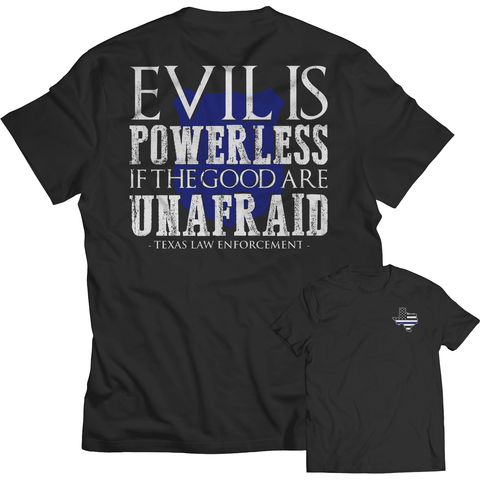LIMITED EDITION - Evil is Powerless if the Good are Unafraid - Texas Law Enforcement