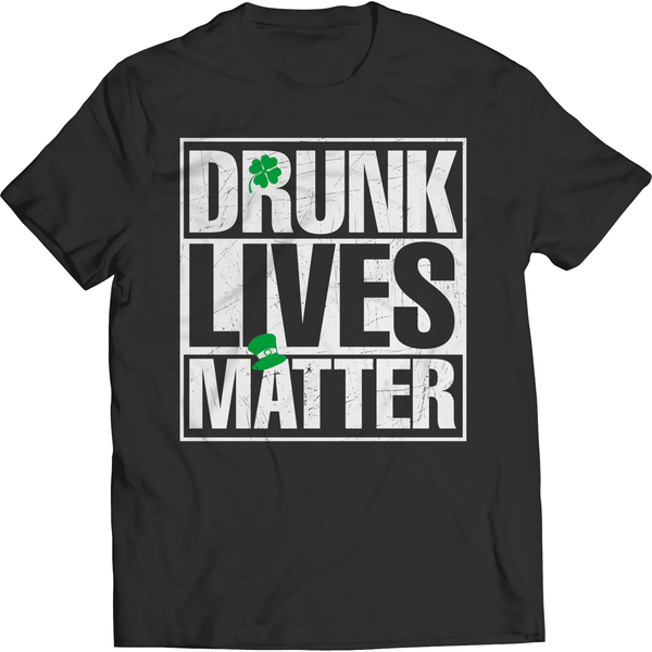 St. Patricks Day 2018 – Drunk Lives Matter - Shirts, Hoodies & Tanks