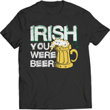 St. Patricks Day 2018 - Irish You Were A Beer - Shirts, Hoodies & Tanks