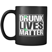Image of St. Patricks Day 2018 - Drunk Lives Matter - 11oz Black Mug