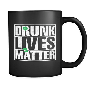 St. Patricks Day 2018 - Drunk Lives Matter - 11oz Black Mug