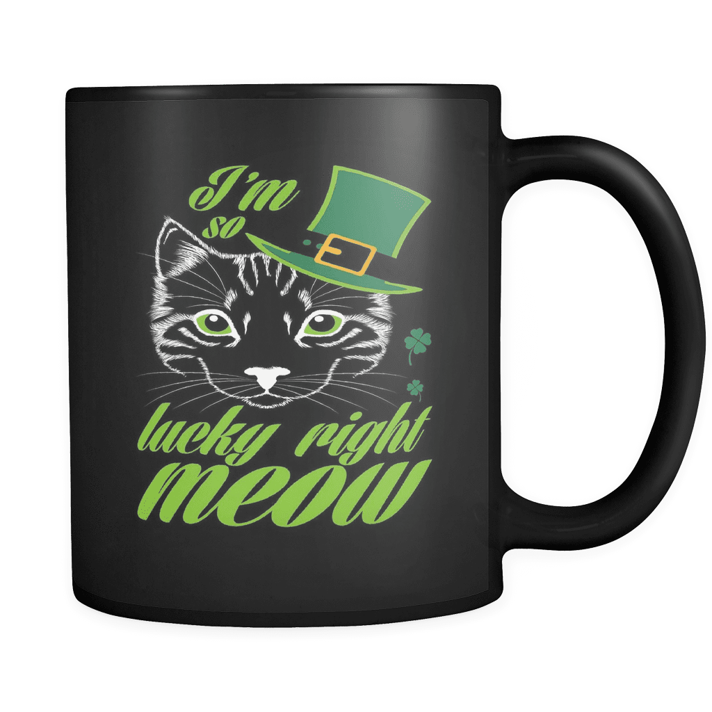 St. Patricks Day 2018 - Im so lucky right meow - 11oz Black Mug