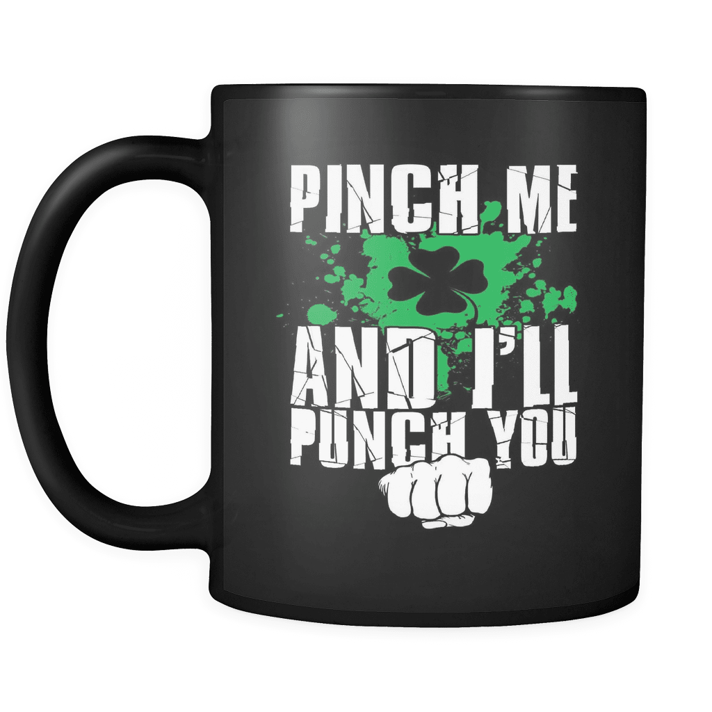 St. Patricks Day 2018 - Pinch Me And Ill Punch You - 11oz Black Mug