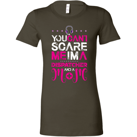 You Can't Scare Me I'm a Dispatcher and a Mom - Bella Womens Shirt