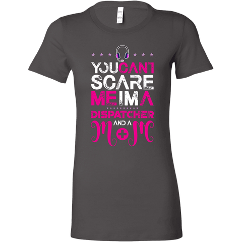 Image of You Can't Scare Me I'm a Dispatcher and a Mom - Bella Womens Shirt