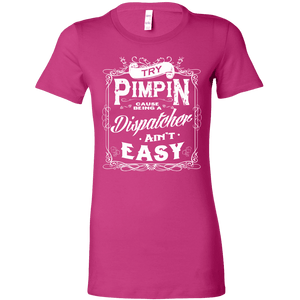 Try Pimpin Cause Being a Dispatcher Ain't Easy - Bella Womens Shirt