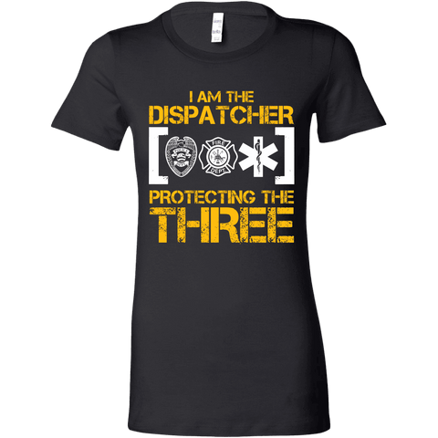 I Am the Dispatcher Protecting the Three - Bella Womens Shirt