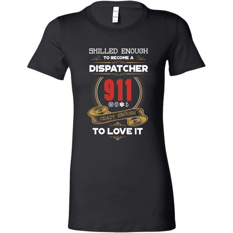 Image of Skilled Enough to Be a Dispatcher - Bella Womens Shirt