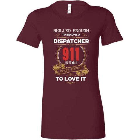 Skilled Enough to Be a Dispatcher - Bella Womens Shirt