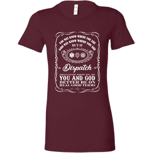 You May Know Where You Are Dispatch - Bella Womens Shirt