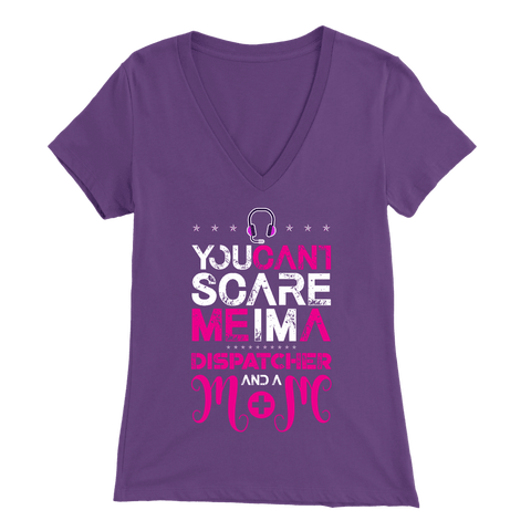 You Can't Scare Me I'm a Dispatcher and a Mom - Soft Bella Womens V-Neck