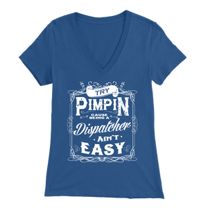 Try Pimpin Cause Being a Dispatcher Ain't Easy - Soft Bella Womens V-Neck