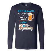 Image of Do the Math: Alcohol + Watch This = 911 - Soft Canvas Long Sleeve Shirt