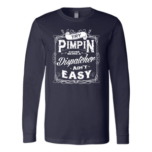 Try Pimpin Cause Being a Dispatcher Ain't Easy - Soft Canvas Long Sleeve Shirt
