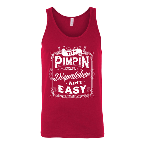 Try Pimpin Cause Being a Dispatcher Ain't Easy - Canvas Unisex Tank
