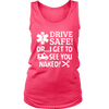 Drive Safe Or I Get To See You Naked - Soft District Womens Tank