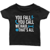 You Fall You Call We Haul - Soft Infant T-Shirt