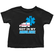 Image of Not In My Ambulance - Soft Toddler T-Shirt