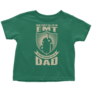 Some call me a EMT But the Most Important ones call me Dad - Soft Toddler T-Shirt