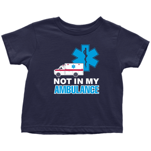 Not In My Ambulance - Soft Toddler T-Shirt