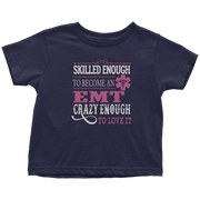 Image of Skilled Enough To Become An EMT Crazy Enough love it - Soft Toddler T-Shirt