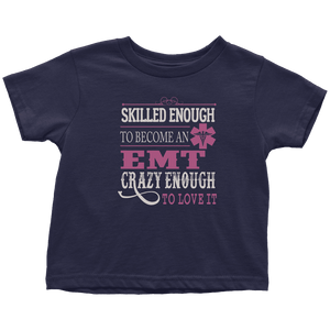 Skilled Enough To Become An EMT Crazy Enough love it - Soft Toddler T-Shirt